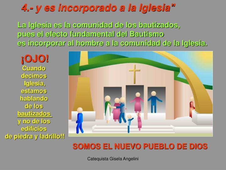 """4.- y es incorporado a la Iglesia"""""""