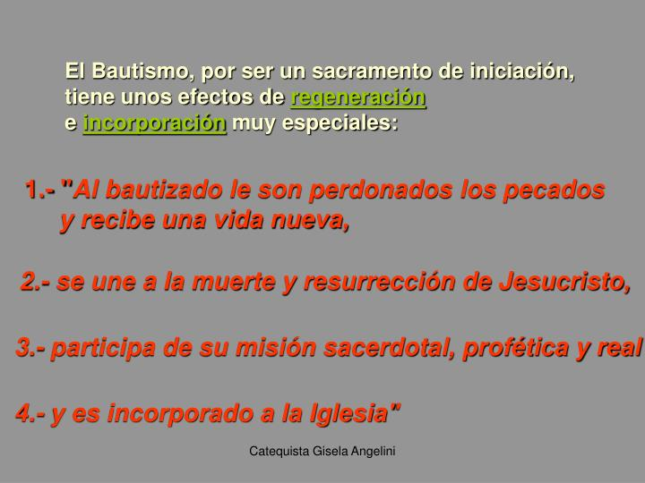 El Bautismo, por ser un sacramento de iniciación,