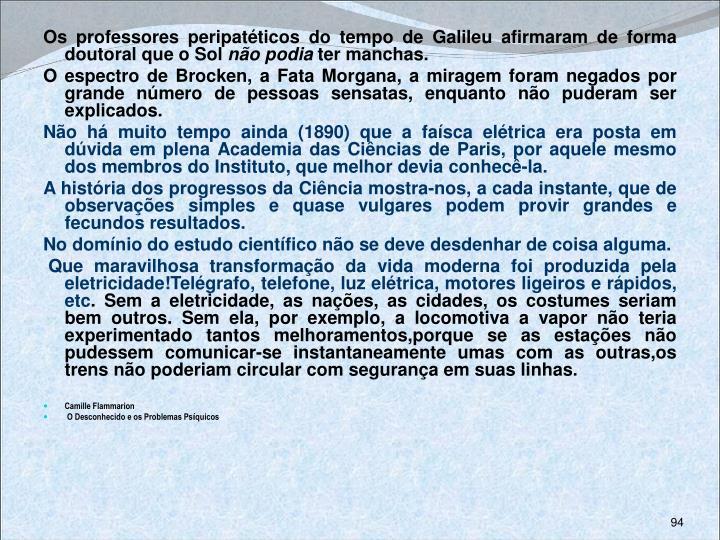 Os professores peripatéticos do tempo de Galileu afirmaram de forma doutoral que o Sol