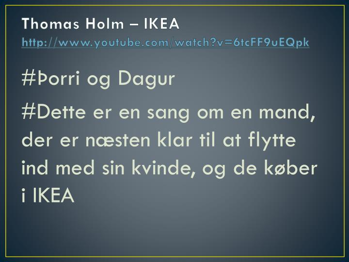 Thomas holm ikea http www youtube com watch v 6tcff9ueqpk