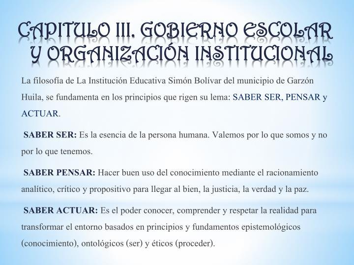 La filosofía de La Institución Educativa Simón Bolívar del municipio de Garzón Huila, se fundamenta en los principios que rigen su lema