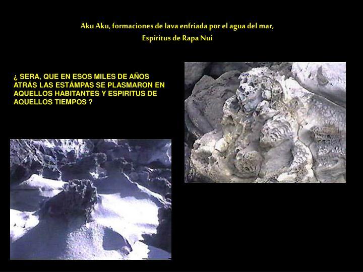 Aku Aku, formaciones de lava enfriada por el agua del mar,