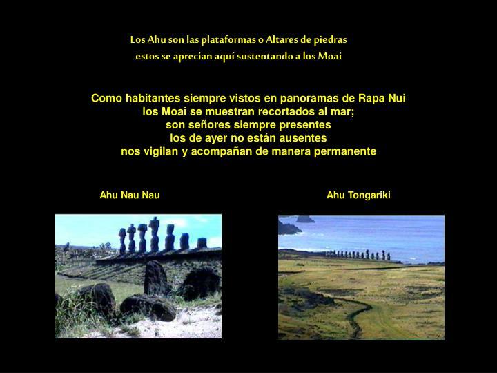 Los Ahu son las plataformas o Altares de piedras