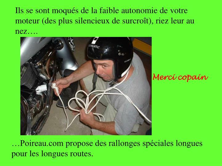 Ils se sont moqués de la faible autonomie de votre moteur (des plus silencieux de surcroît), riez leur au nez….