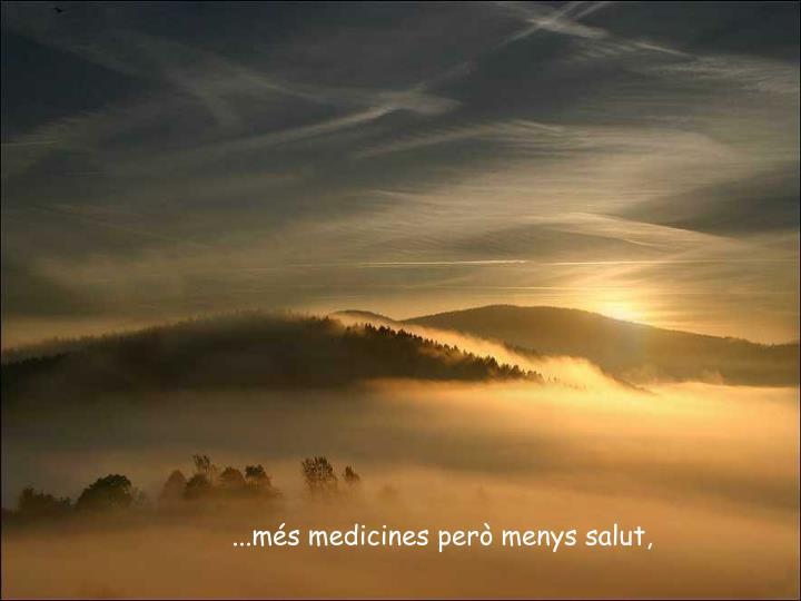 ...més medicines però menys salut,