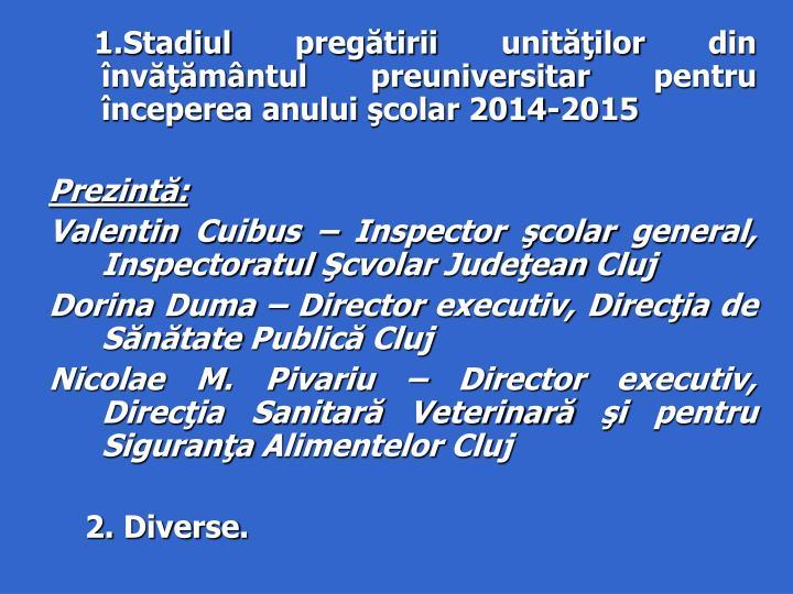 1.Stadiul pregătirii unităţilor din învăţământul preuniversitar pentru începerea anului şcolar 2014-2015