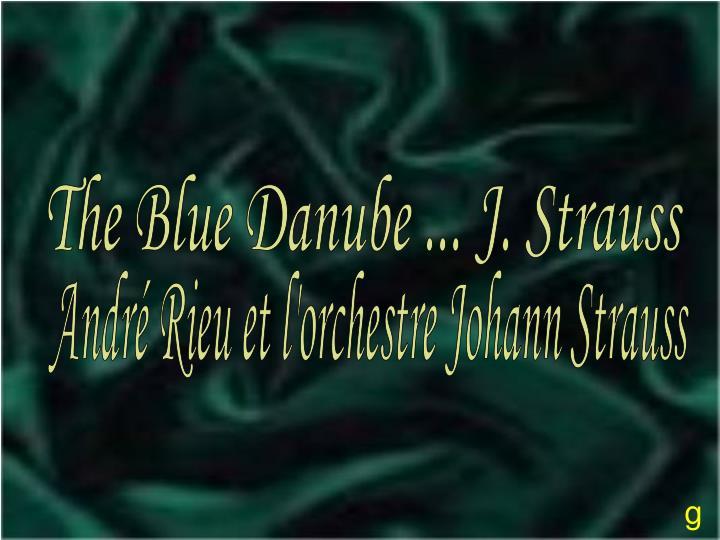 The Blue Danube ... J. Strauss