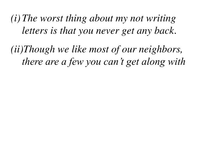 The worst thing about my not writing letters is that you never get any back