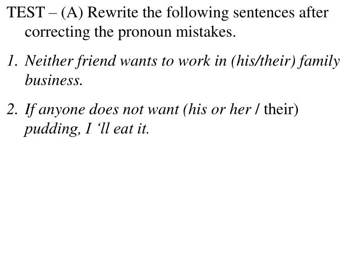 TEST – (A) Rewrite the following sentences after correcting the pronoun mistakes.