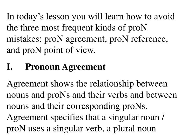 In today's lesson you will learn how to avoid the three most frequent kinds of proN mistakes: proN agreement, proN reference, and proN point of view.