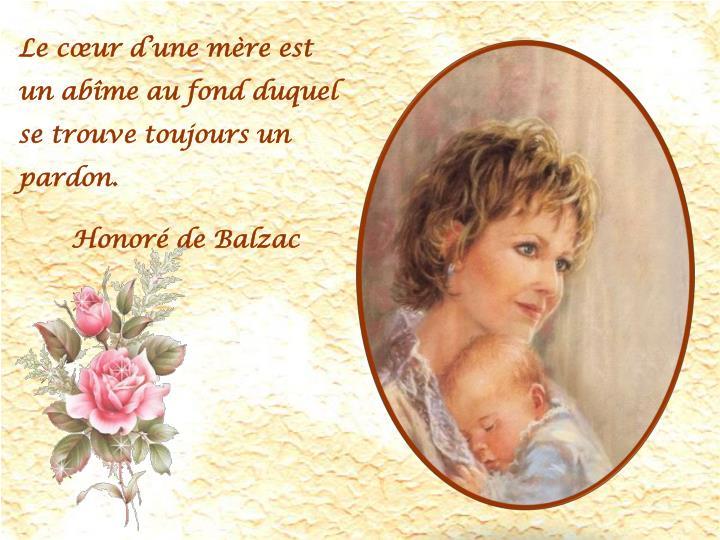 Le cœur d'une mère est un abîme au fond duquel se trouve toujours un pardon.