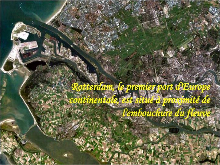 Rotterdam, le premier port d'Europe continentale, est situé à proximité de l'embouchure du fleuve