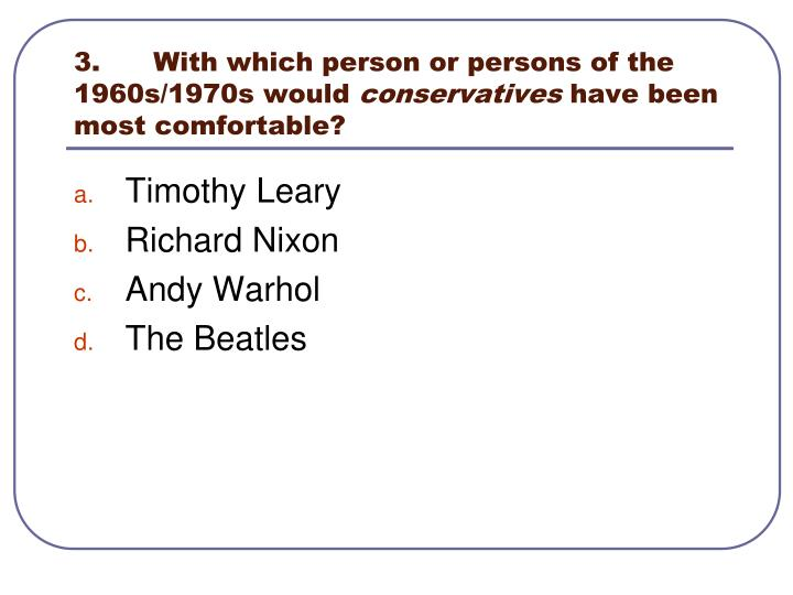 3.With which person or persons of the 1960s/1970s would
