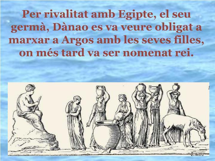 Per rivalitat amb Egipte, el seu germ, Dnao es va veure obligat a marxar a Argos amb les seves filles, on ms tard va ser nomenat rei.