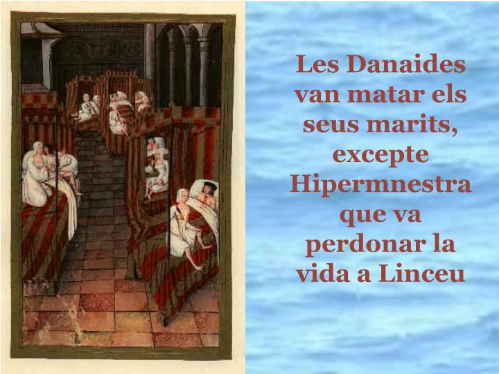 Les Danaides van matar els seus marits, excepte Hipermnestra que va perdonar la vida a Linceu