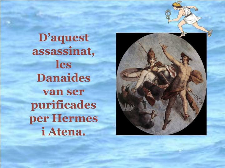Daquest assassinat, les Danaides van ser purificades per Hermes i Atena.