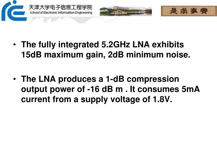 The fully integrated 5.2GHz LNA exhibits 15dB maximum gain, 2dB minimum noise.