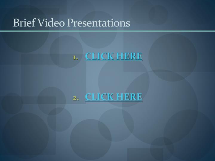Brief Video Presentations