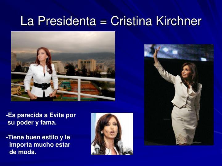 La Presidenta = Cristina Kirchner