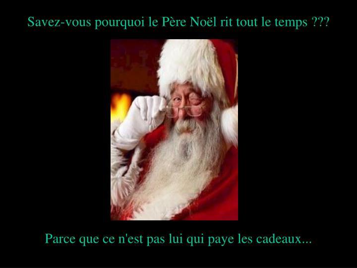 Savez-vous pourquoi le Père Noël rit tout le temps ???