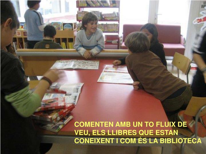 COMENTEN AMB UN TO FLUIX DE VEU, ELS LLIBRES QUE ESTAN CONEIXENT I COM ÉS LA BIBLIOTECA