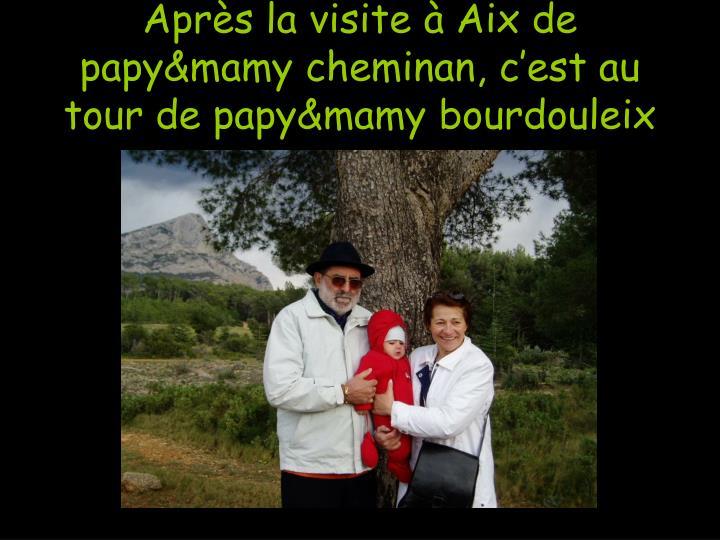 Après la visite à Aix de papy&mamy cheminan, c'est au tour de papy&mamy bourdouleix