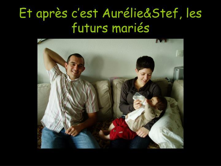 Et après c'est Aurélie&Stef, les futurs mariés