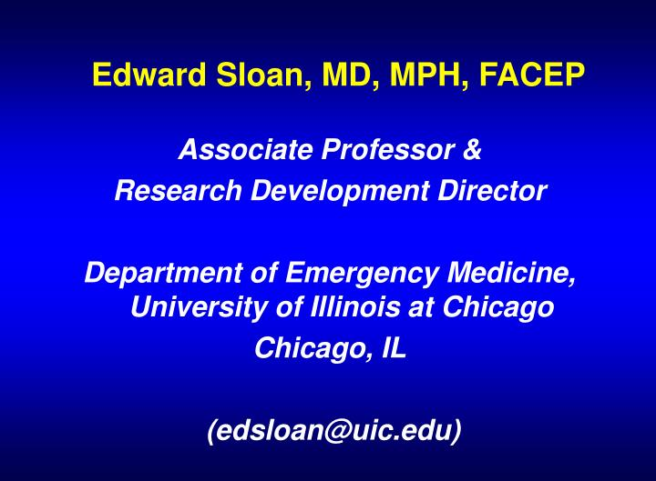 Edward Sloan, MD, MPH, FACEP