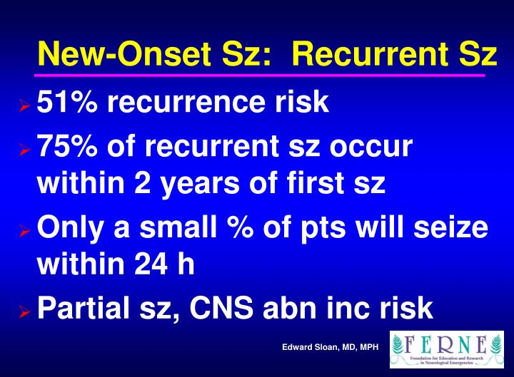 New-Onset Sz:  Recurrent Sz