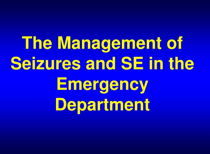 the management of seizures and se in the emergency department