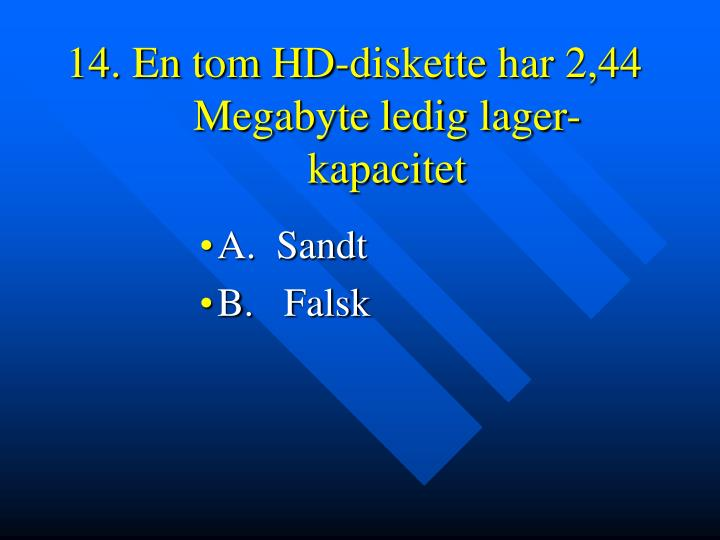 14. En tom HD-diskette har 2,44