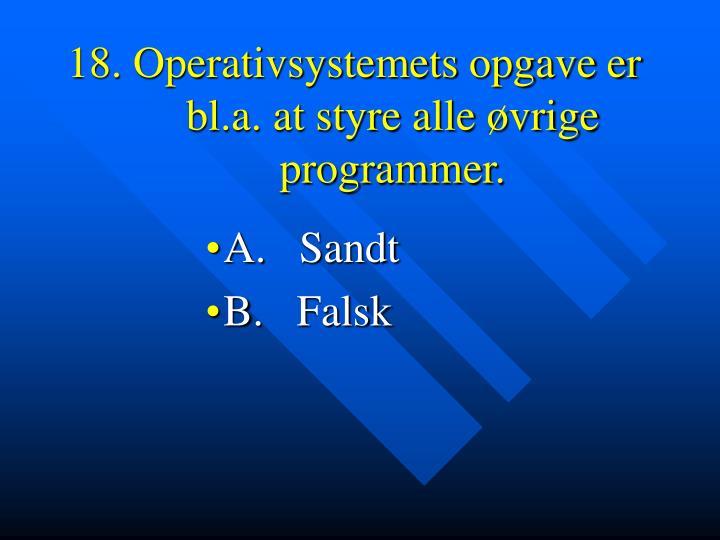 18. Operativsystemets opgave er