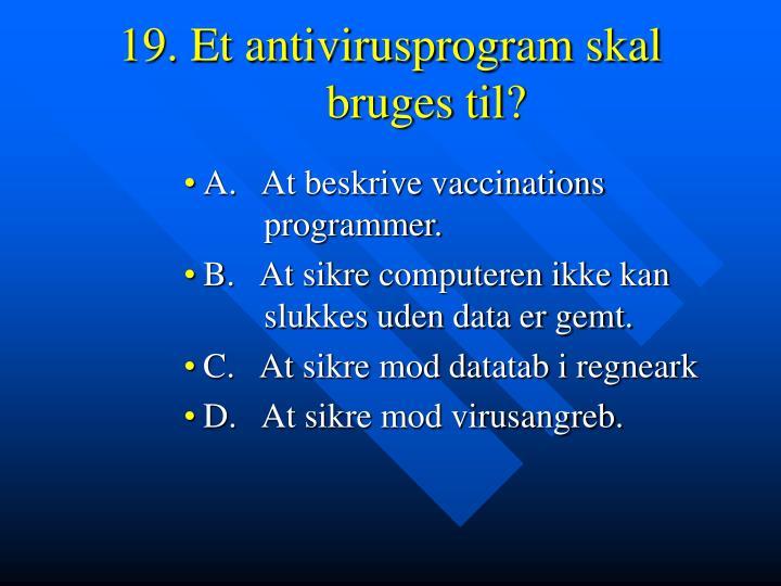 19. Et antivirusprogram skal