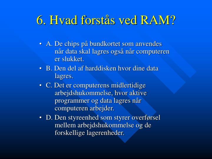 6. Hvad forstås ved RAM?