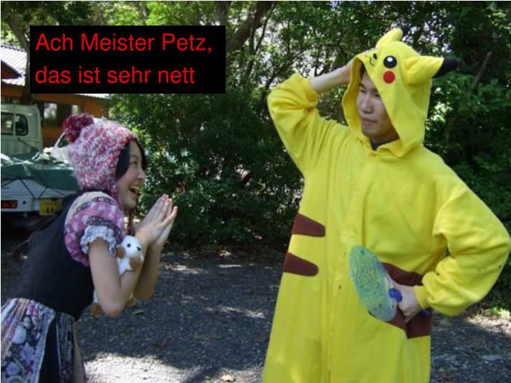 Ach Meister Petz,