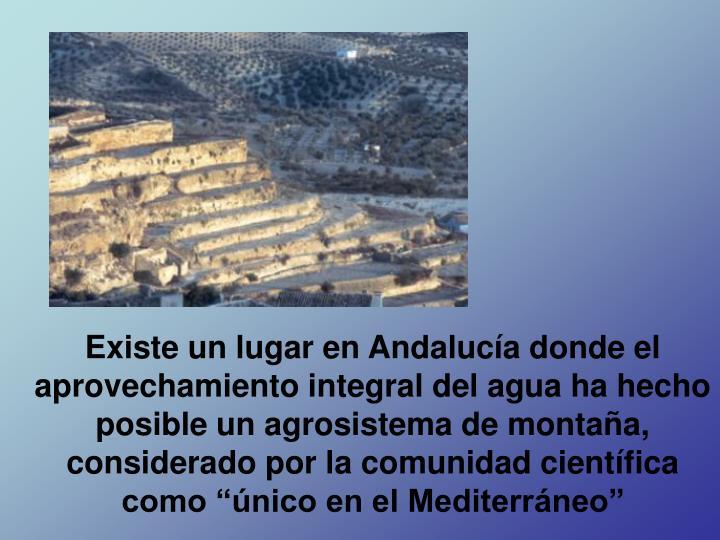 """Existe un lugar en Andalucía donde el aprovechamiento integral del agua ha hecho posible un agrosistema de montaña, considerado por la comunidad científica como """"único en el Mediterráneo"""""""
