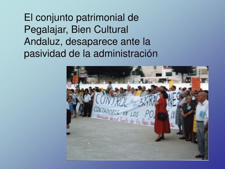 El conjunto patrimonial de Pegalajar, Bien Cultural Andaluz, desaparece ante la pasividad de la administración