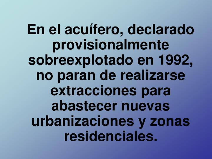 En el acuífero, declarado provisionalmente sobreexplotado en 1992, no paran de realizarse extracciones para abastecer nuevas urbanizaciones y zonas residenciales.