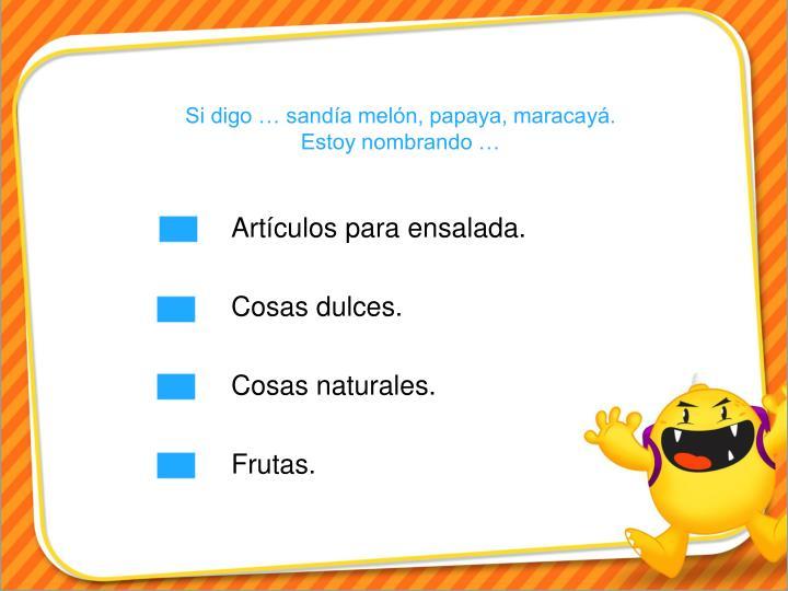 Si digo … sandía melón, papaya, maracayá.  Estoy nombrando …