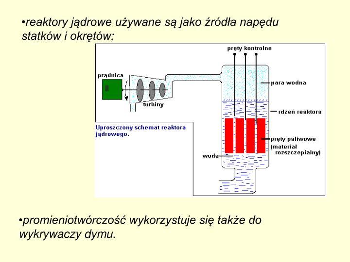 reaktory jądrowe używane są jako źródła napędu statków i okrętów;