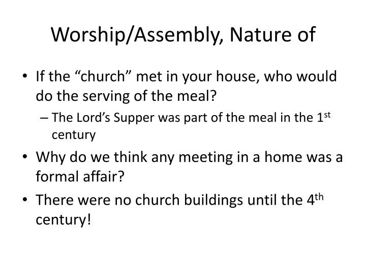 Worship/Assembly, Nature of