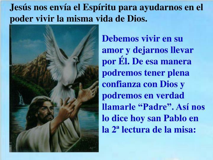 Jesús nos envía el Espíritu para ayudarnos en el poder vivir la misma vida de Dios.