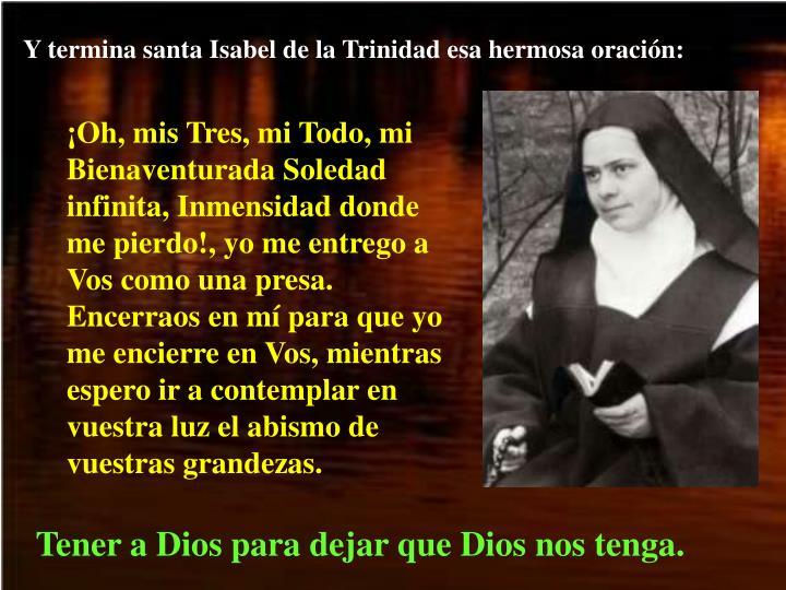 Y termina santa Isabel de la Trinidad esa hermosa oración:
