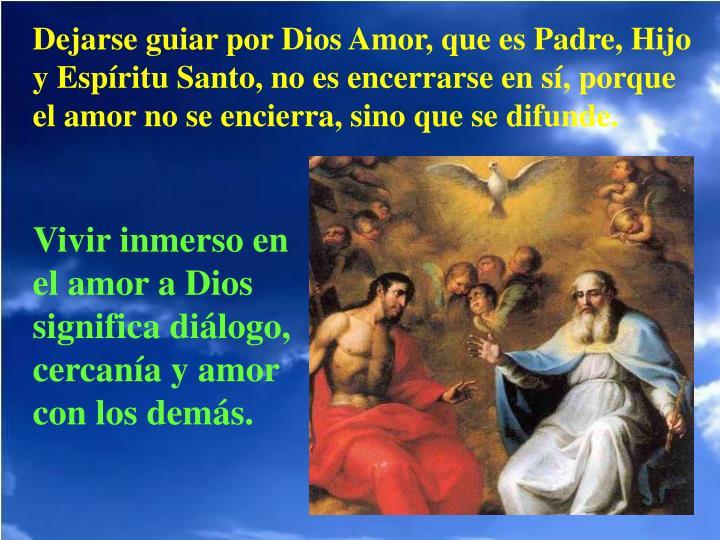 Dejarse guiar por Dios Amor, que es Padre, Hijo y Espíritu Santo, no es encerrarse en sí, porque el amor no se encierra, sino que se difunde.