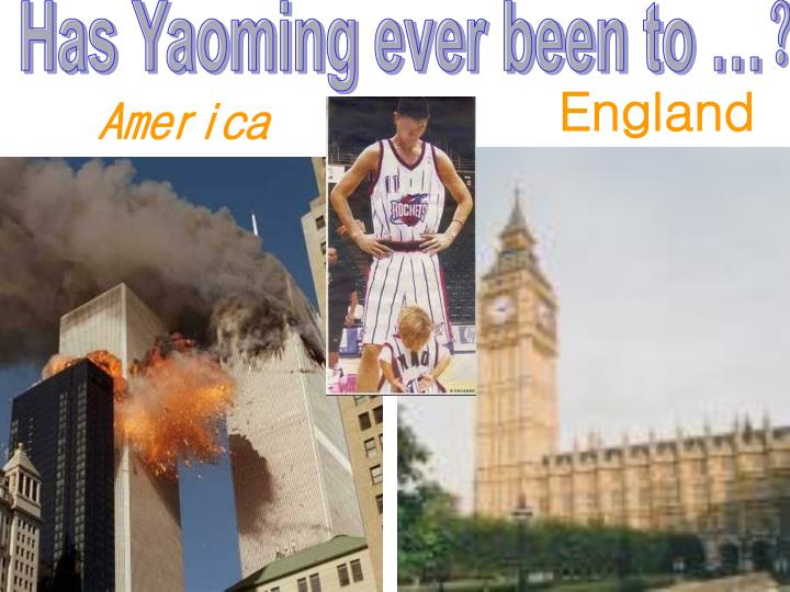 Has Yaoming ever been to …?