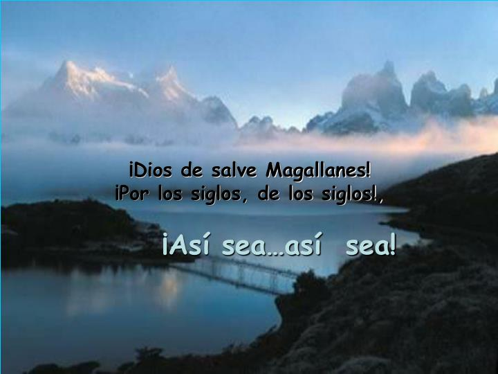 ¡Dios de salve Magallanes!