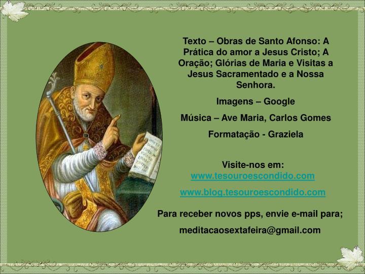 Texto – Obras de Santo Afonso: A Prática do amor a Jesus Cristo; A Oração; Glórias de Maria e Visitas a Jesus Sacramentado e a Nossa Senhora.