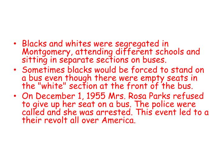 Blacks and whites were segregated in Montgomery, attending different schools and sitting in separate sections on buses.