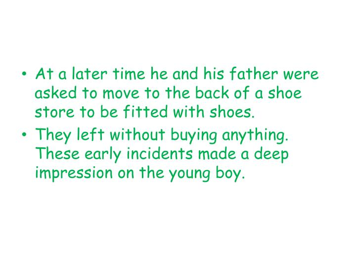 At a later time he and his father were asked to move to the back of a shoe store to be fitted with shoes