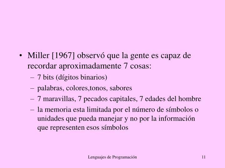 Miller [1967] observó que la gente es capaz de recordar aproximadamente 7 cosas: